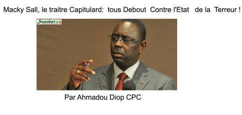 Macky Sall, le Traitre Capitulard : tous debout contre L'Etat de la terreur ! Par Ahmadou Diop.