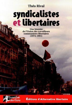 Syndicalistes et libertaires, une histoire de l'UTCL