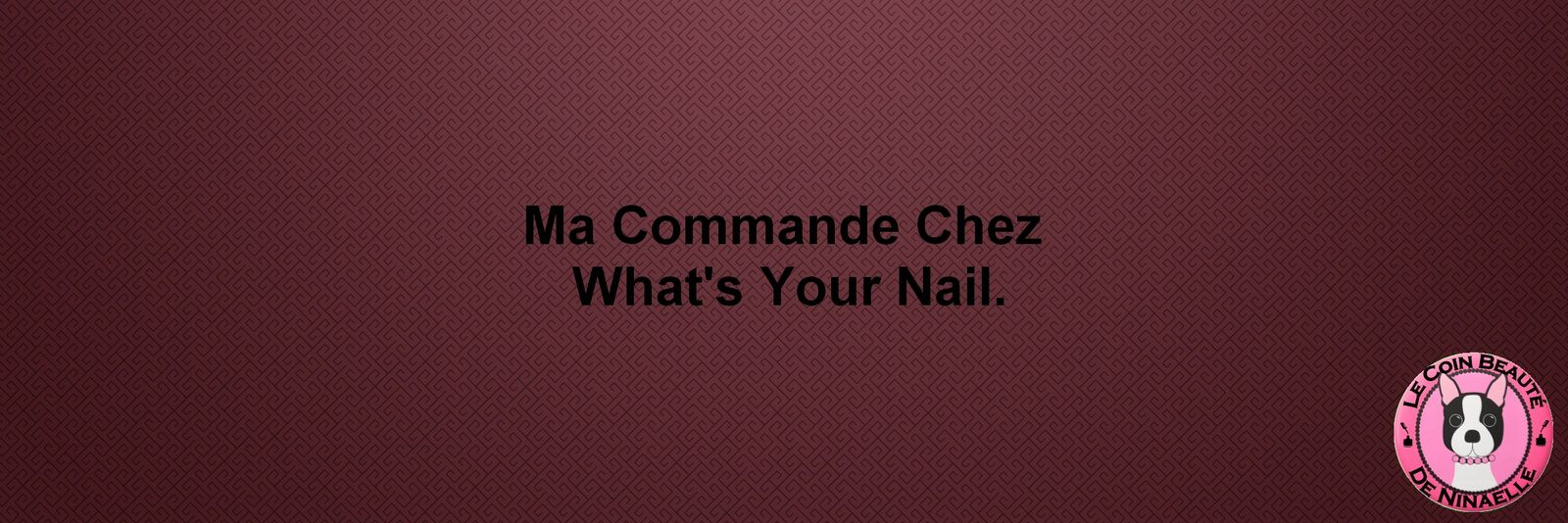Ma Commande Chez What's Your Nail