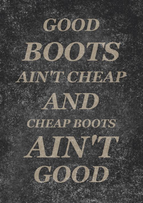 Good Boots Ain't Cheap