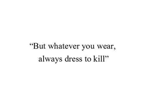 But whatever you wear, always dress to kill