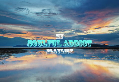 The Soulful Addict Playlist