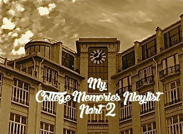 My College Memories Playlist. Part 2
