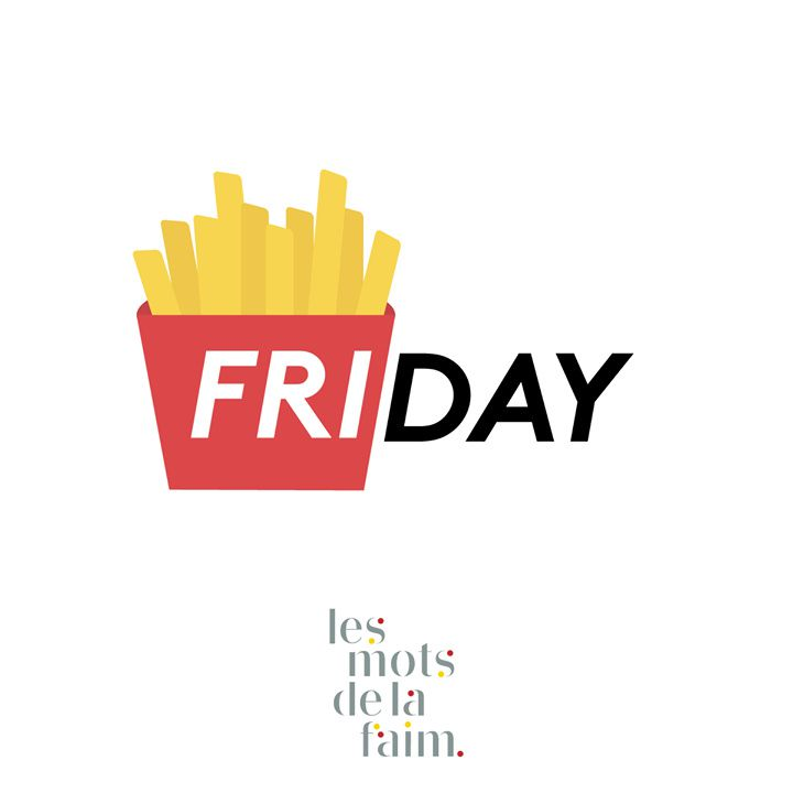 On a trop la frite parce que thank God it's friday #TGIF - © Les mots de la faim