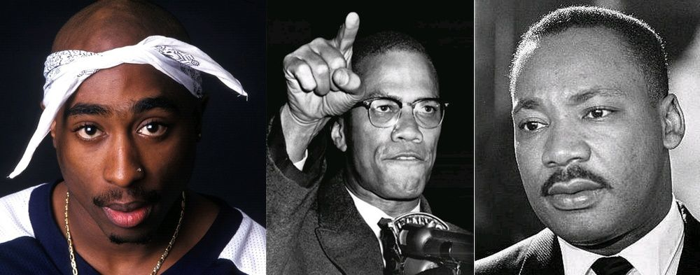 Tupac Shakur -- Malcom X -- Martin Luther King