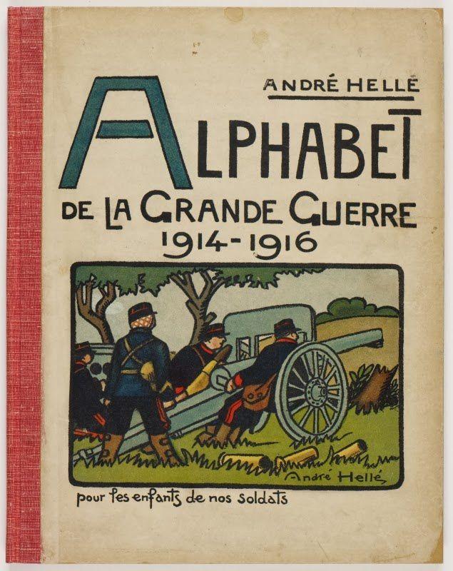 """""""L'alphabet de la Grande Guerre."""" André Hellé. http://amisdhelle.blogspot.fr/2014/03/abc-de-la-guerre.html"""