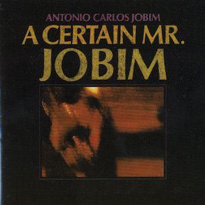 A Certain Mr. Jobim (1967) - Antônio Carlos Jobim