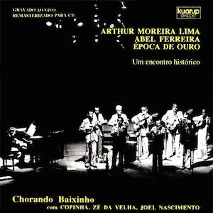 Chorando Baixinho (1979) - Arthur Moreira Lima, Abel Ferreira e Epoca de Ouro