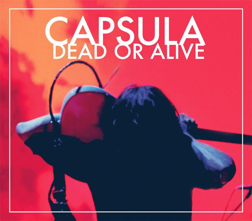 CÁPSULA Dead or alive [NEW]