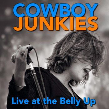 Cowboy Junkies - Live at the Belly Up