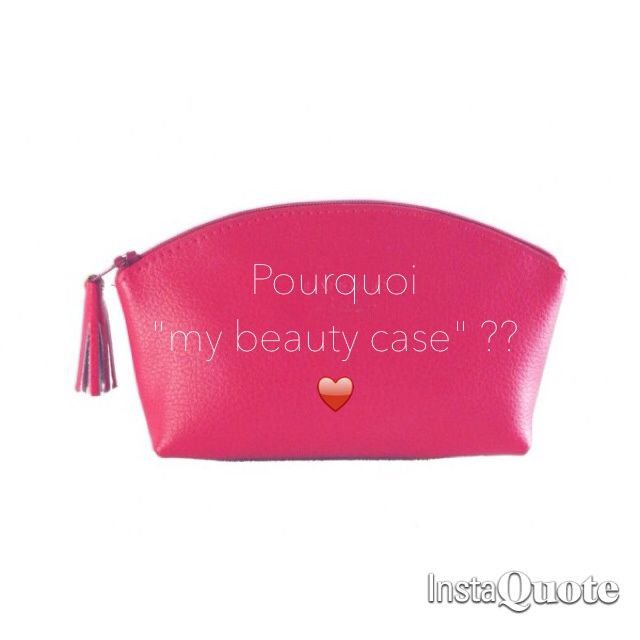 Pourquoi my beauty case ?
