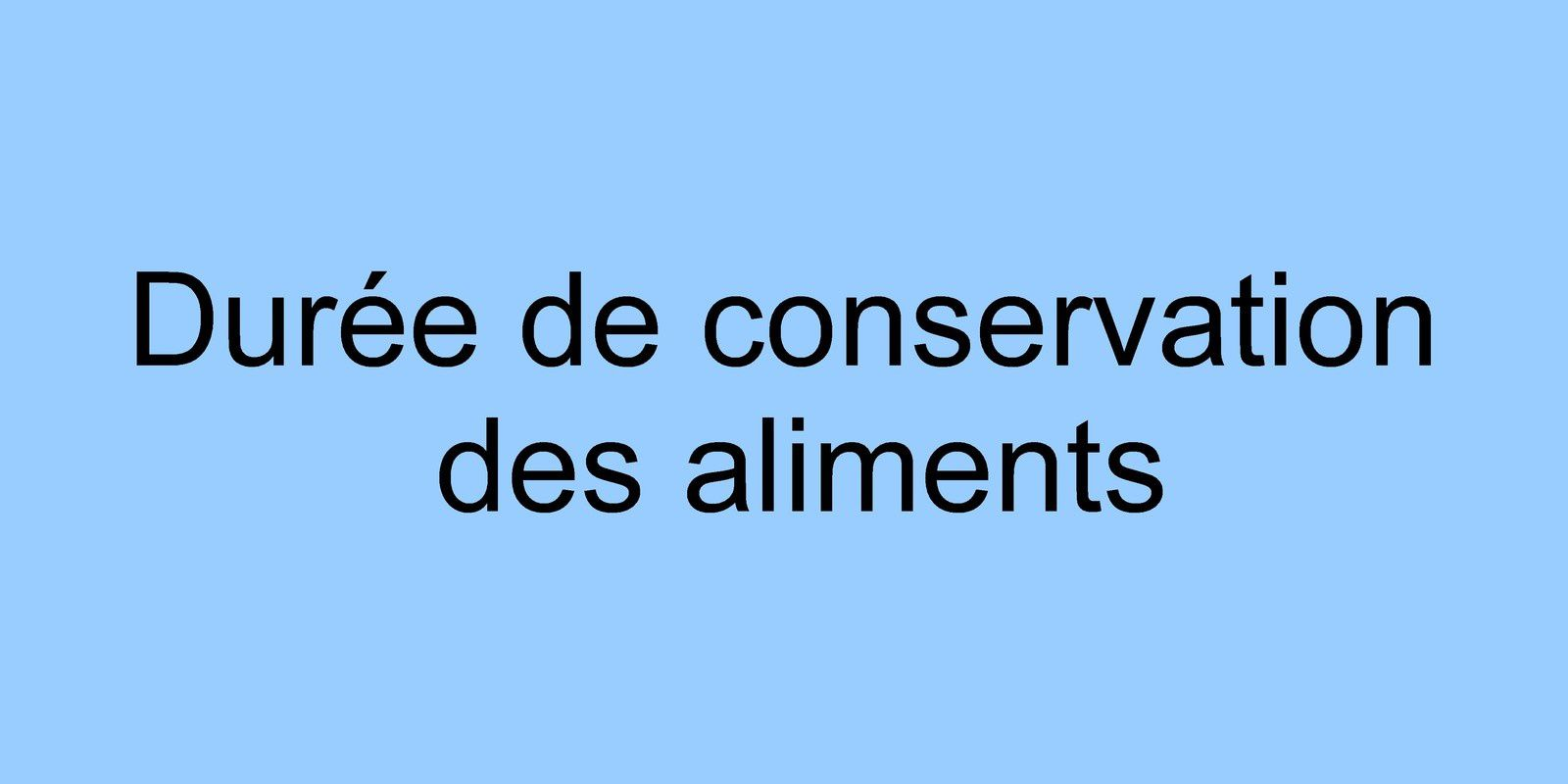 Durée de conservation des aliments