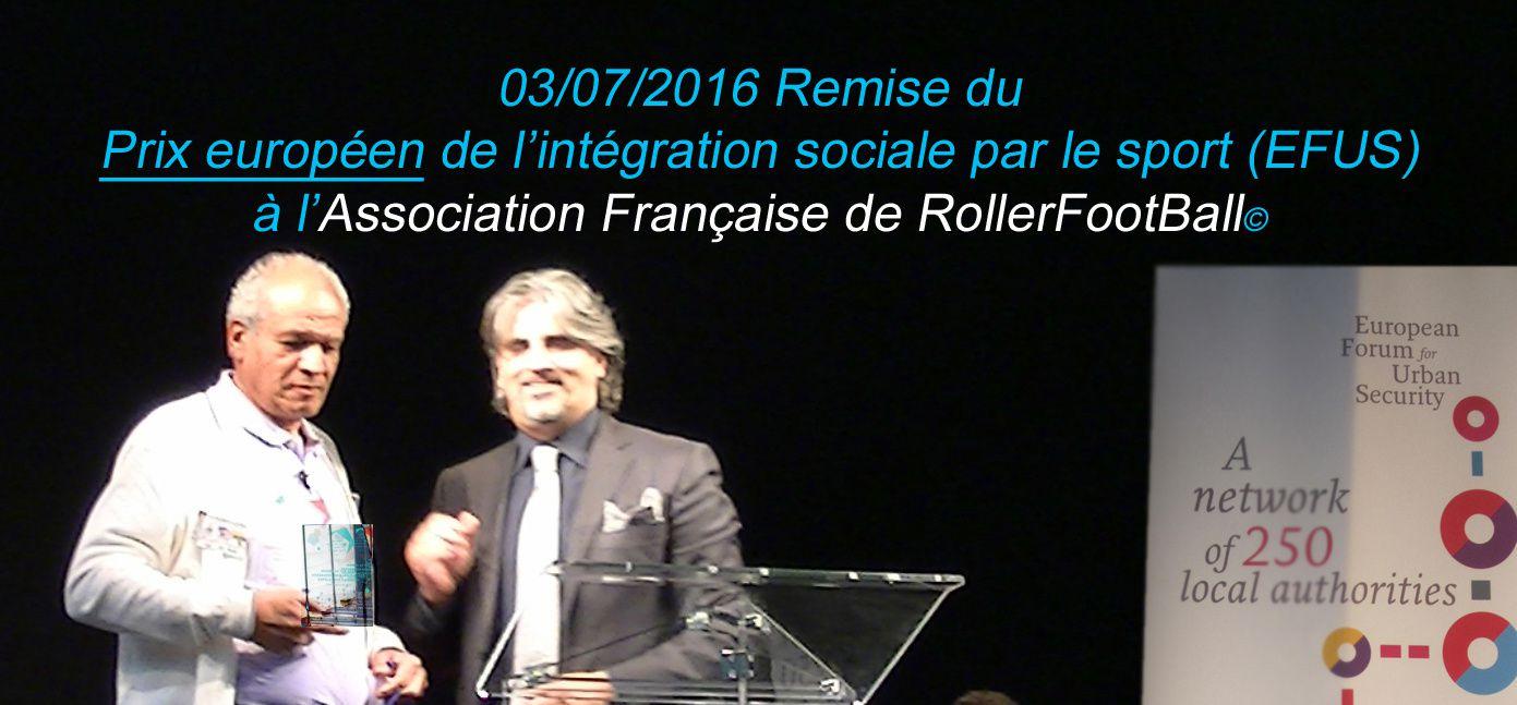 L'association Française de RollerFootball, dans le cadre du prix Européen de l'Intégration Sociale par le Sport 2016 (EFUS) &quot&#x3B;Co-funded by the Erasmus+ Programme of the European Union&quot&#x3B;, a été récompensée par le prix &quot&#x3B;Education à la citoyenneté active et au fairplay&quot&#x3B;. Maintenant que le RollerFootBall®© existe, nous allons le faire vivre avec ceux qui nous soutiennent.