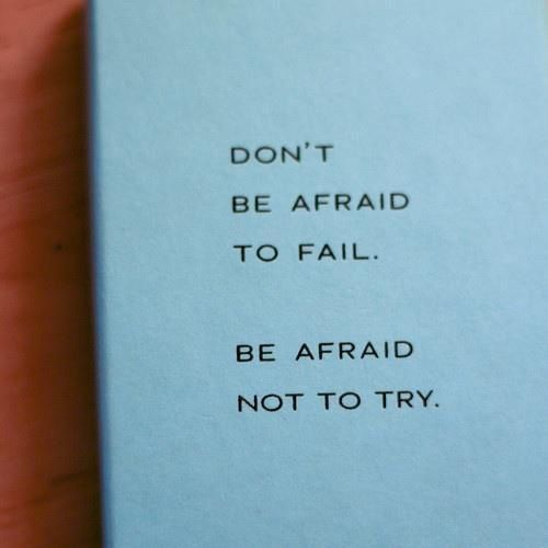 Don't be afraid to fail Be afraid not to try! Dare to be better ? OK !