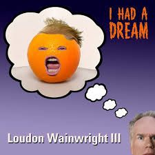 &quot&#x3B;I HAD A DREAM&quot&#x3B; LOUDON WAINWRIGHT III