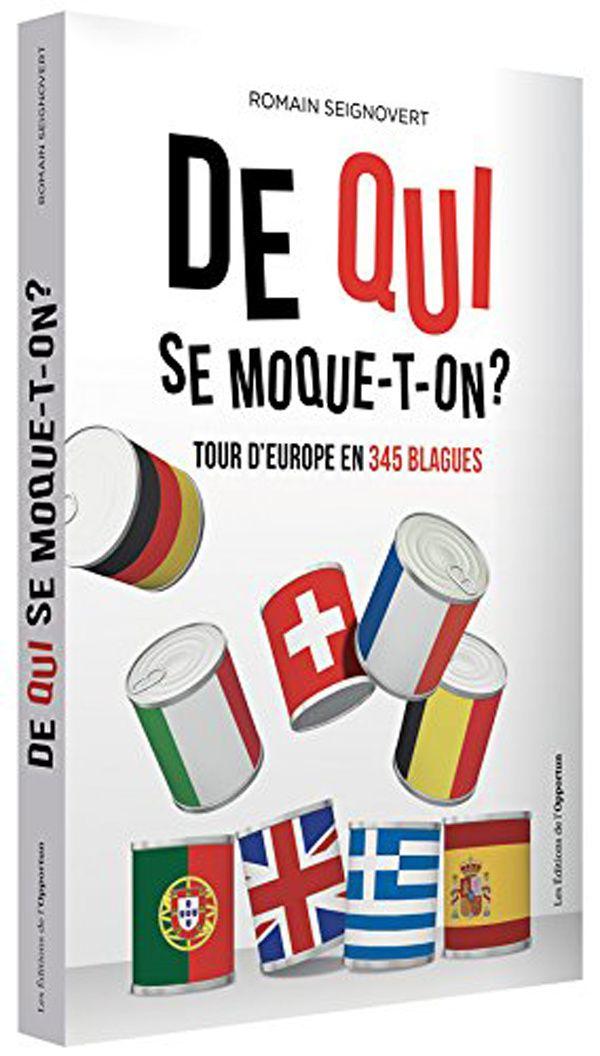 De qui se moque-t-on ? Tour d'Europe en 345 blagues, De Romain Seignovert ( Editions de l'Opportun)