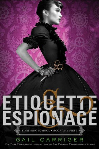 The finishing school. Book 1. Etiquette &amp&#x3B; Espionage de Gail Carriger