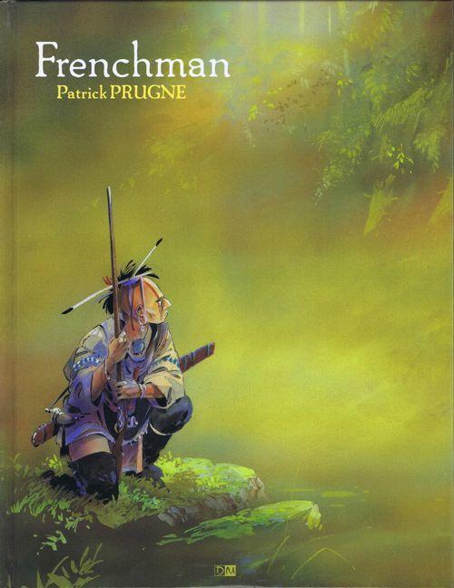 Frenchman (vol.1) &amp&#x3B; Pawnee (vol.2) / Patrick Prugne.- Galerie Daniel Maghen, 2011 &amp&#x3B; 2013