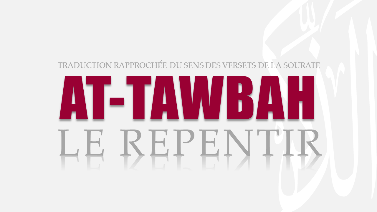 Tr. Sourate 9 : LE REPENTIR (AT-TAWBAH)