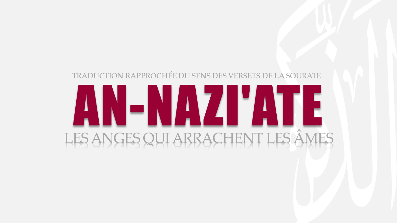Tr. Sourate 79 : LES ANGES QUI ARRACHENT LES ÂMES (AN-NAZI'ATE)