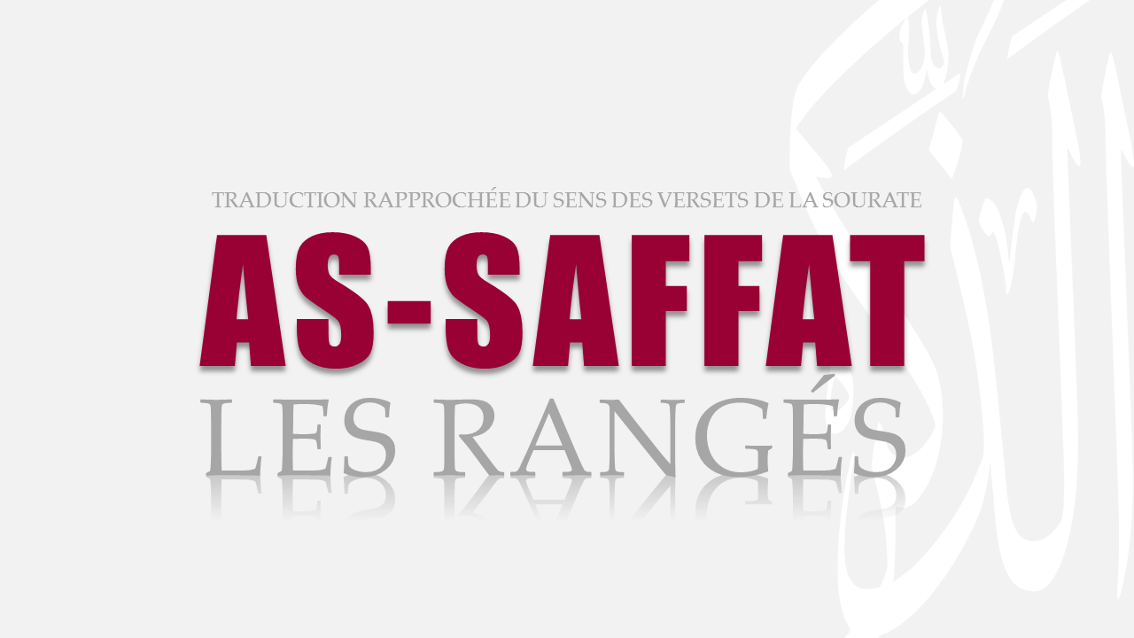 Tr. Sourate 37 : LES RANGÉS (AS-SAFFAT)