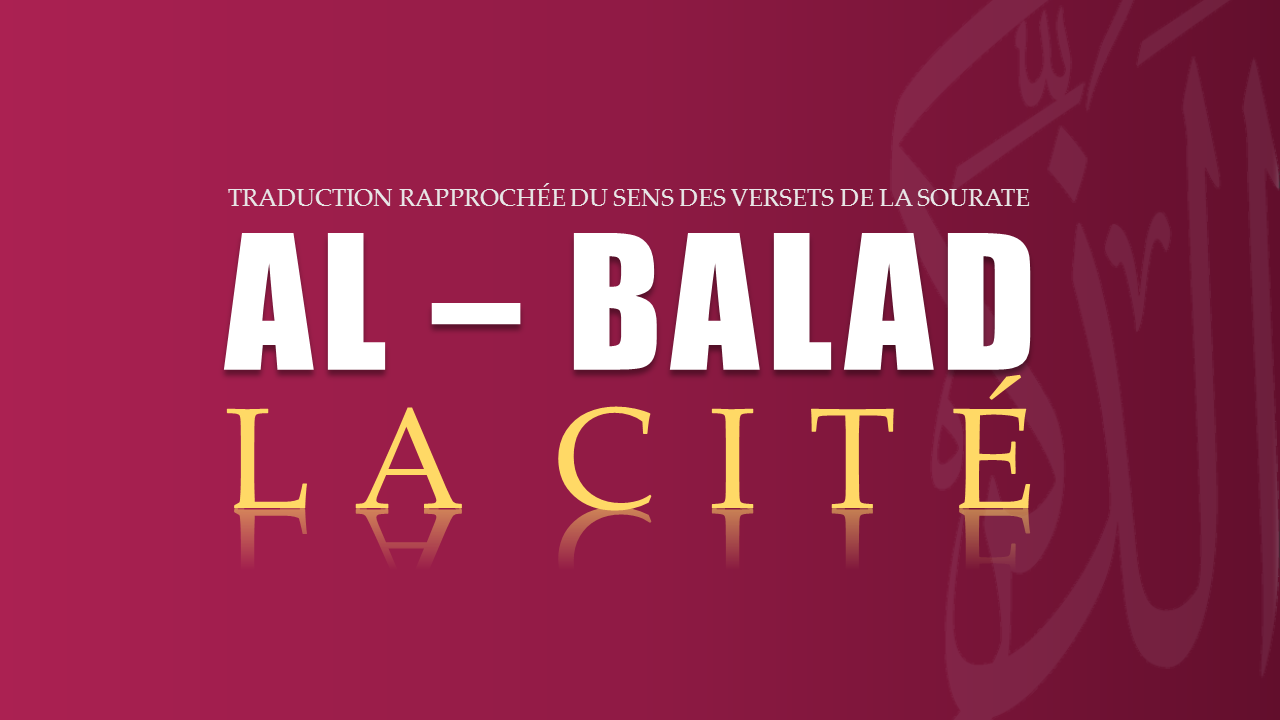 Tr. Sourate 90 : LA CITÉ (AL-BALAD)