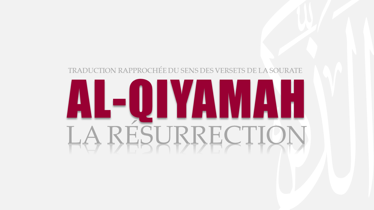 Tr. Sourate 75 : LA RÉSURRECTION (AL-QIYAMAH)