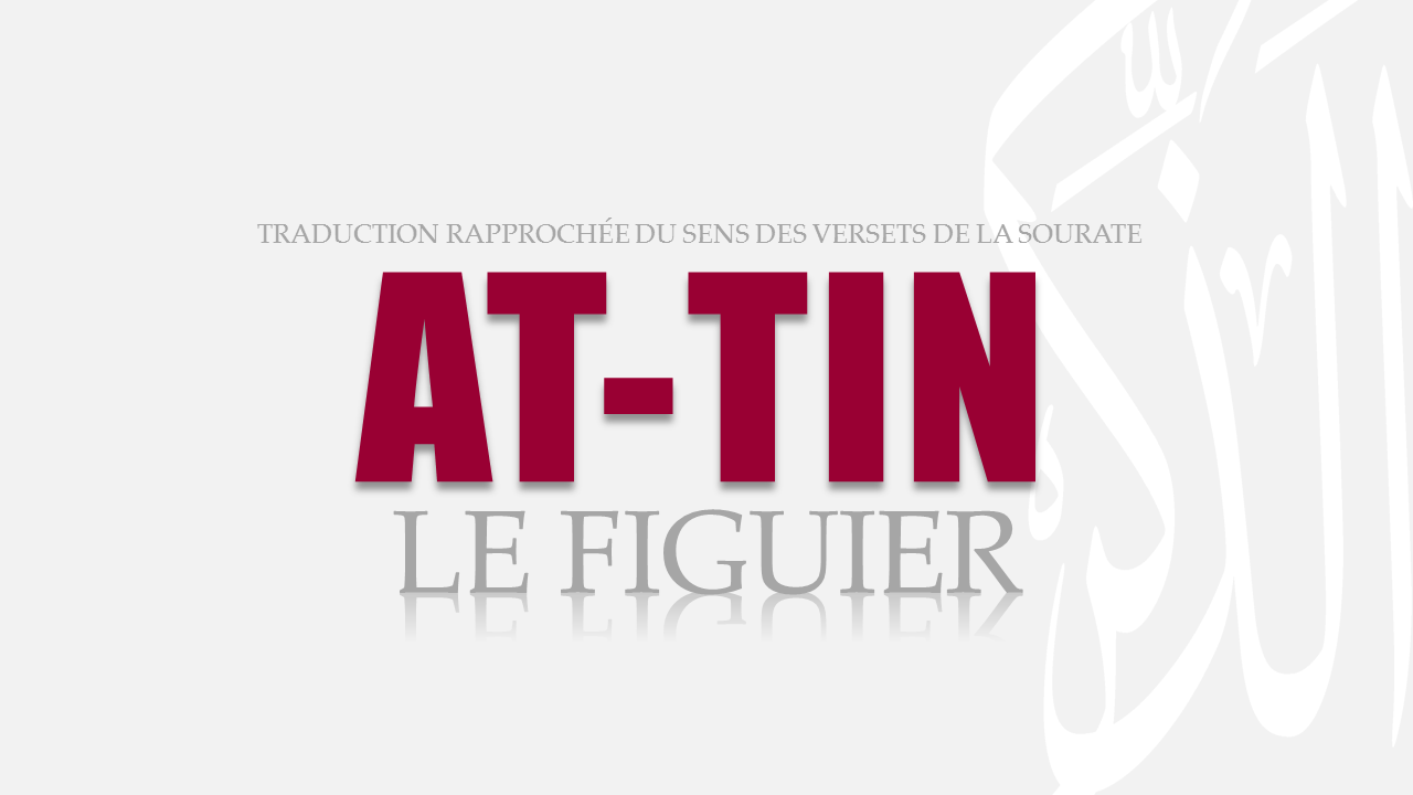 Tr. Sourate 95 : LE FIGUIER (AT-TIN)