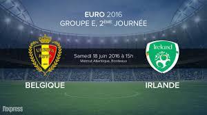Belgique contre Irlande Groupe E Euro 2016 Samedi 18 juin à 15h