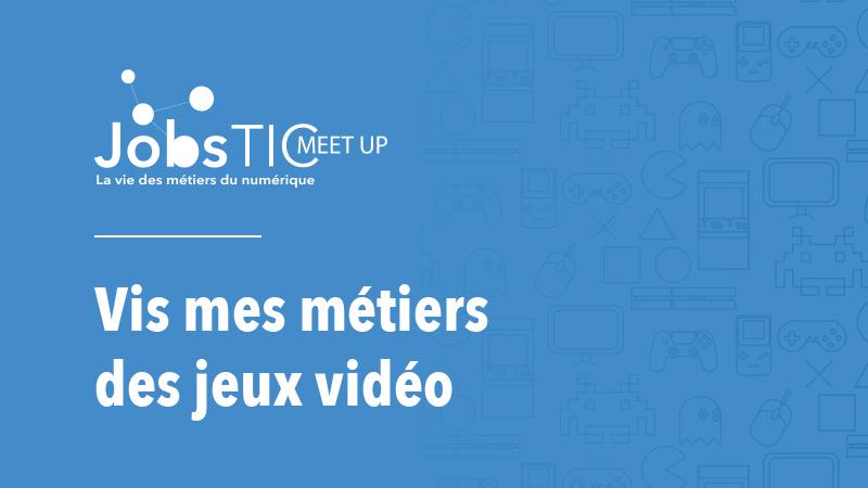JobsTIC Meetup : développeur jeux vidéo