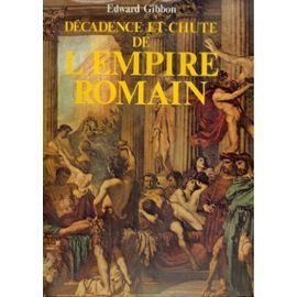 Edward Gibbon, Décadence et chute de l'Empire romain