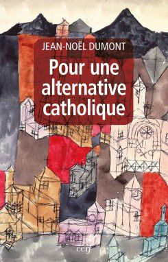 Jean-Noël Dumont : alternative ou restauration catholique ?