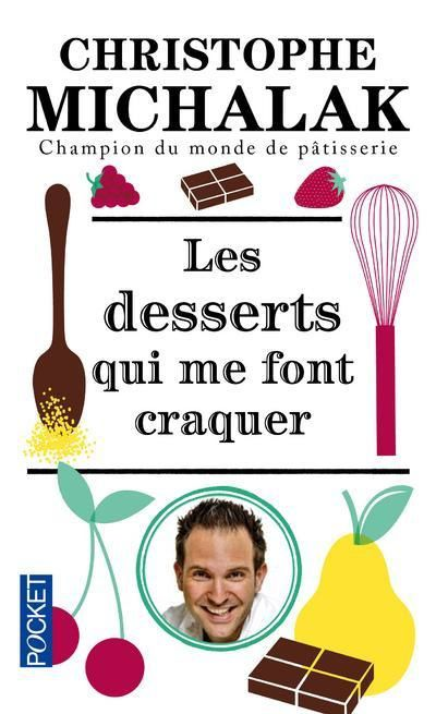 Les desserts qui me font craquer Christophe Michalak edition Pocket ISBN: 978-2-266-23034-6