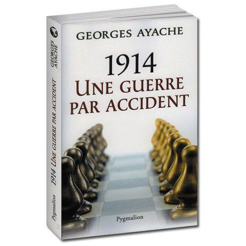 1914 : une guerre par accident de Georges Ayache (Pygmalion)