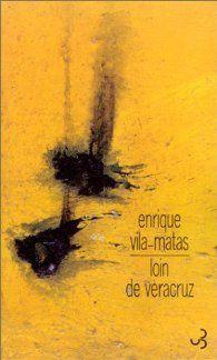 Loin de Veracruz d'Enrique Vila-Matas (Christian Bourgois)