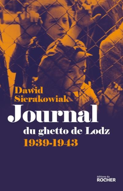 Journal du ghetto de Lodz (1939-1943) de Dawid Sierakowiak (Editions du Rocher)