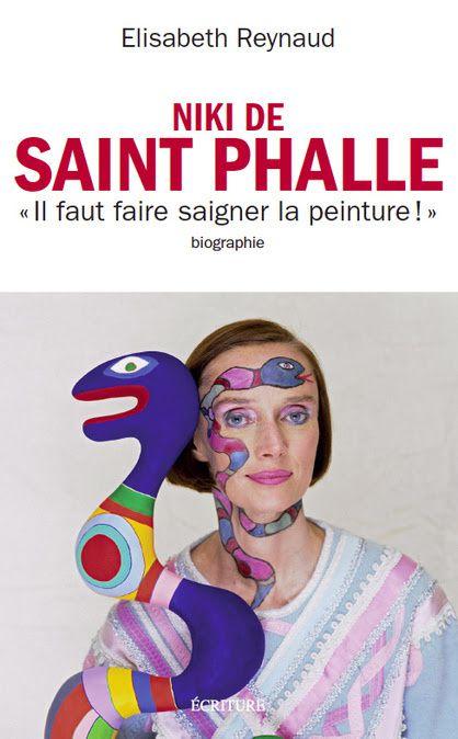Elisabeth Reynaud :     Niki de Saint Phalle   &quot&#x3B;Il faut faire saigner la peinture&quot&#x3B;  biographie   / ARTS PLASTIQUES / ACTUALITES