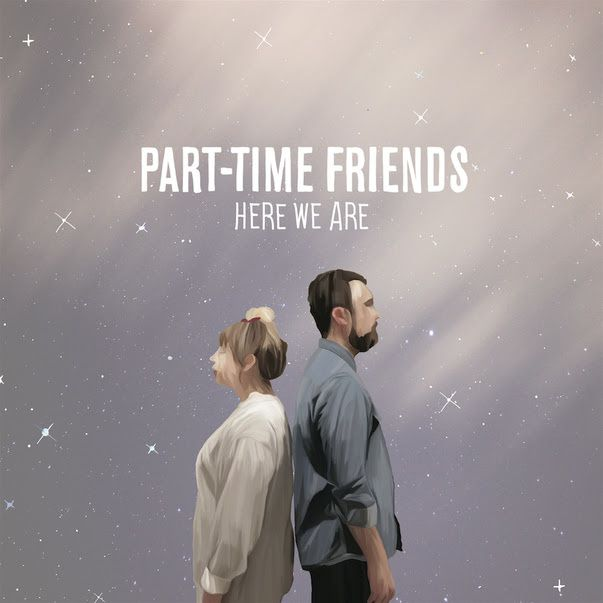 Part-Time Friends, nouveau single Here We Are en Vo // Campagne Citroën / CHANSON / ACTUALITE