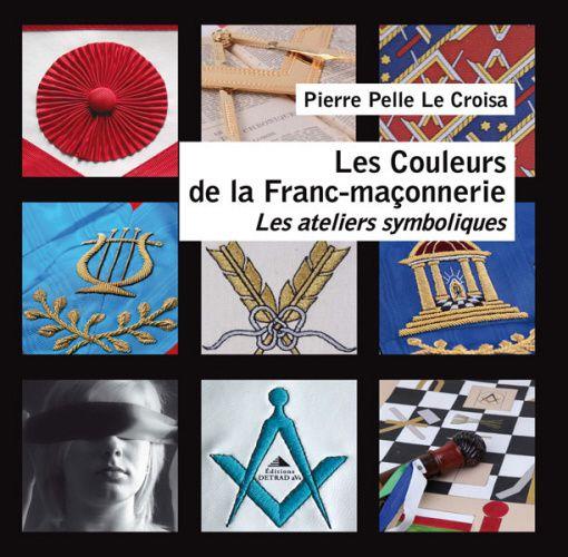 Les couleurs de la Franc-maçonnerie, de Pierre Pelle Le Croisa