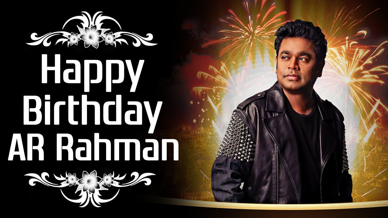 HAPPY BIRHTDAY AR RAHMAN !!!