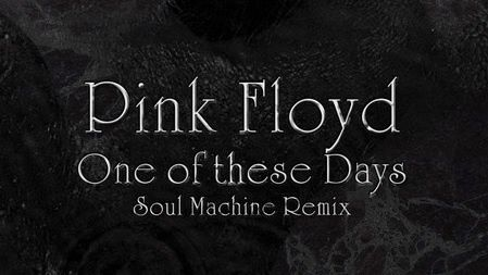 Pink Floyd - One Of These Days (Soul Machine Remix)