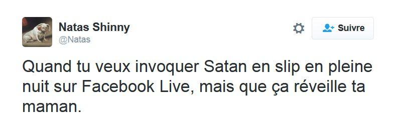 Quand tu veux invoquer Satan en slip en pleine nuit sur Facebook Live, mais que ça réveille ta maman.