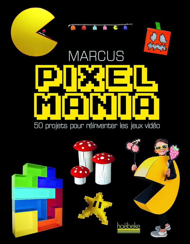 #Culture : #Pixelmania 50 projets pour réinventer les jeux vidéo avec #Marcus (éditions #Hoëbeke)