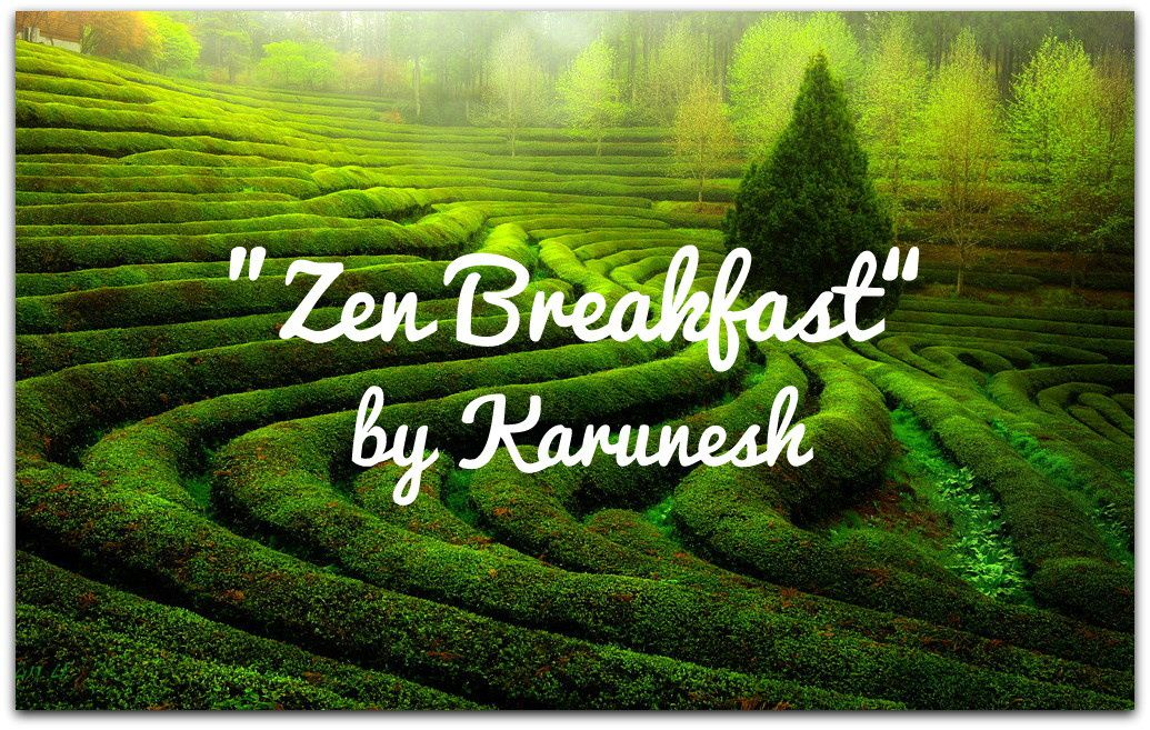 &quot&#x3B;Zen Breakfast&quot&#x3B; by Karunesh