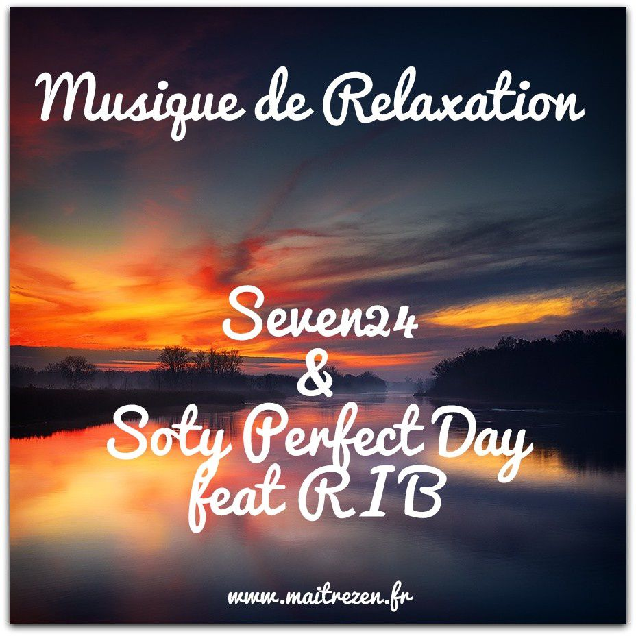 Musique de Relaxation: Seven24 & Soty Perfect Day feat R I B