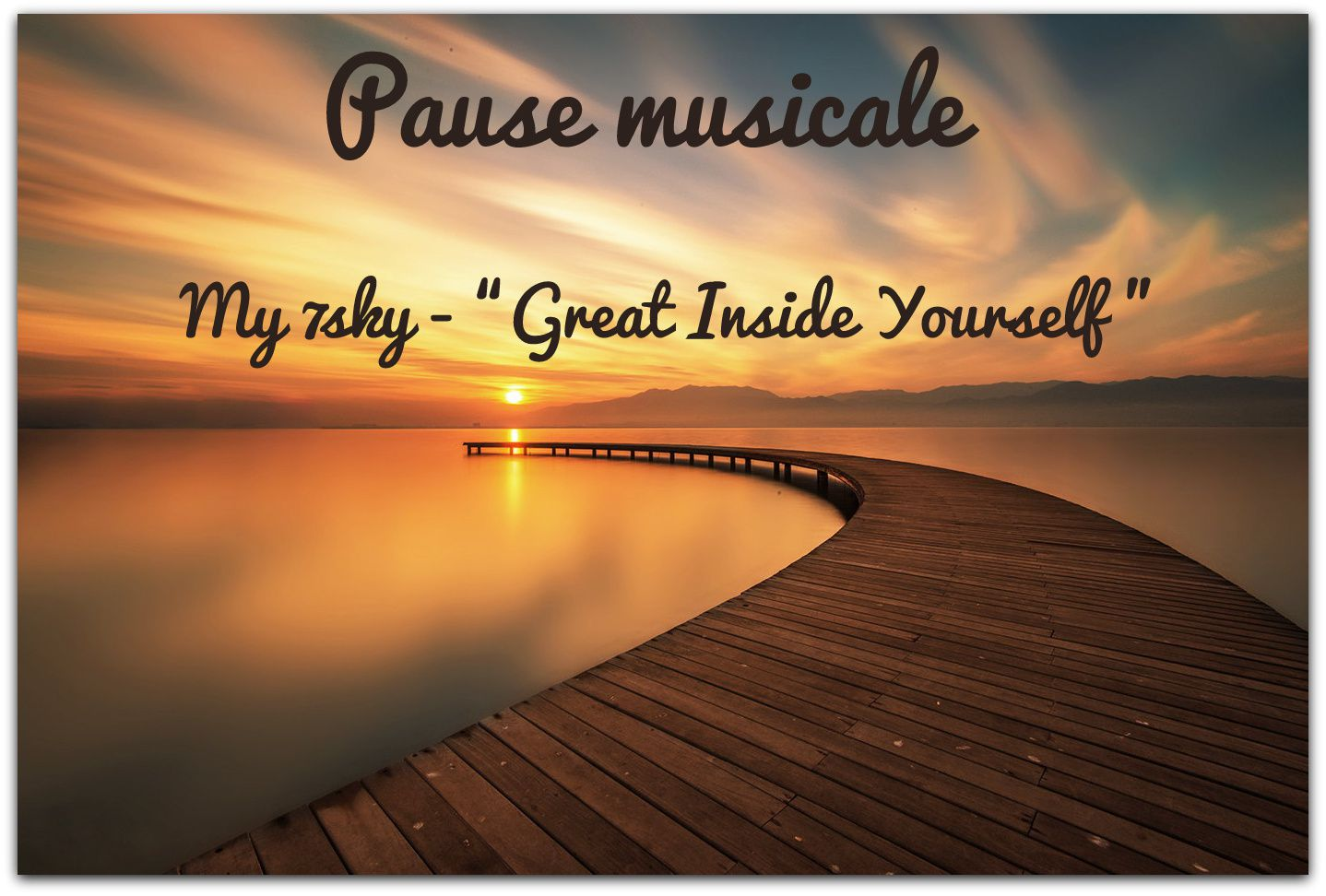 Pause musicale: My 7sky - Great Inside Yourself