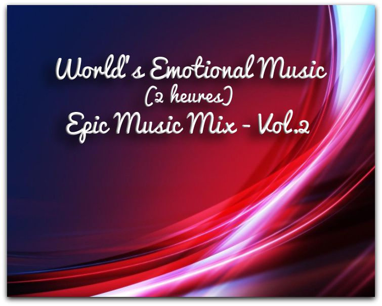 Musique: Emotional Music - 2 Hours Epic Music Mix