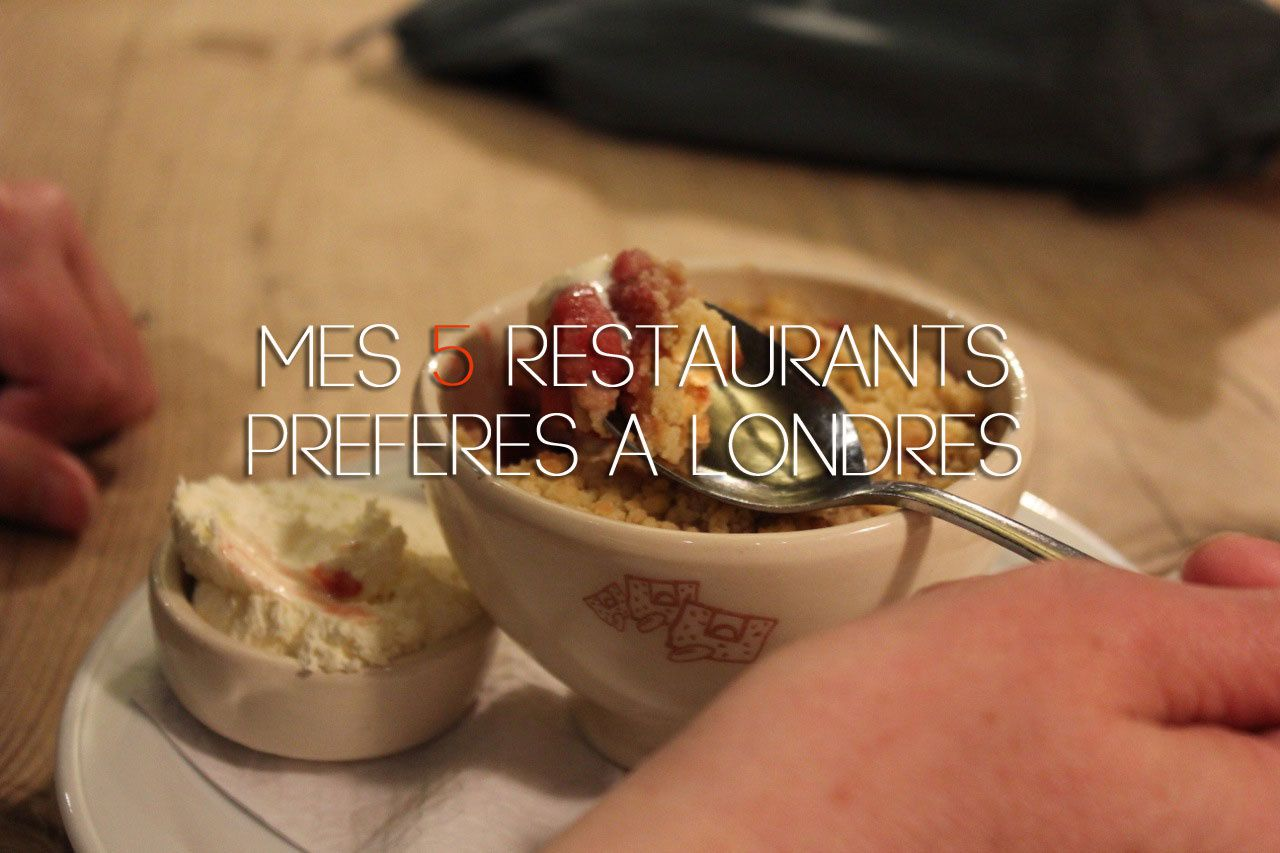 MES 5 RESTAURANTS PREFERES À LONDRES