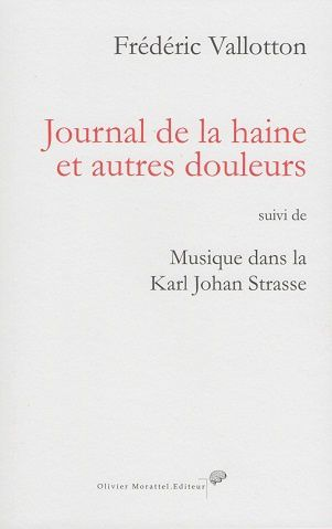 """""""Journal de la haine et autres douleurs"""" de Frédéric Vallotton"""