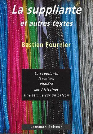 La suppliante et autres textes, de Bastien Fournier